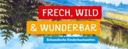 Frech Wild & Wunderbar Schwedische Kinderbuchwelten