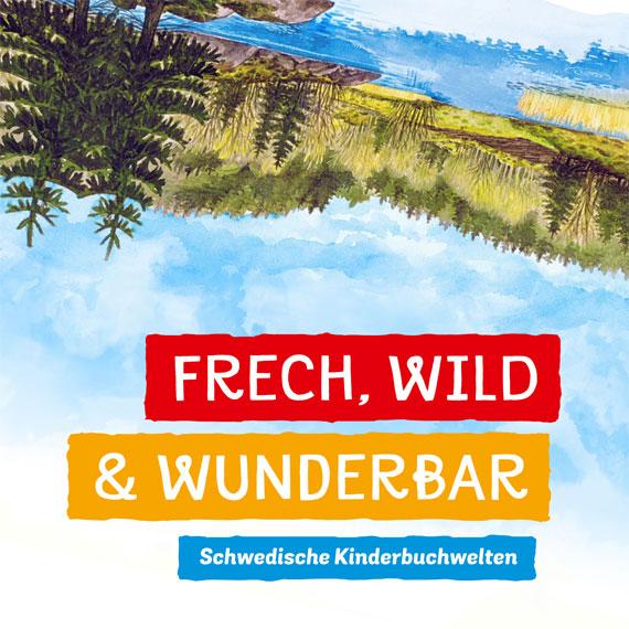 FRECH, WILD und WUNDERBAR - Schwedische Kinderbuchwelten. Eine interaktive Familenausstellung
