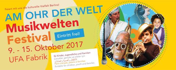 Großes Kinder- Jugend- und Familienfest in Berlin - Am Ohr der Welt - Musikwelten Festival auf dem Gelände der ufaFabrik